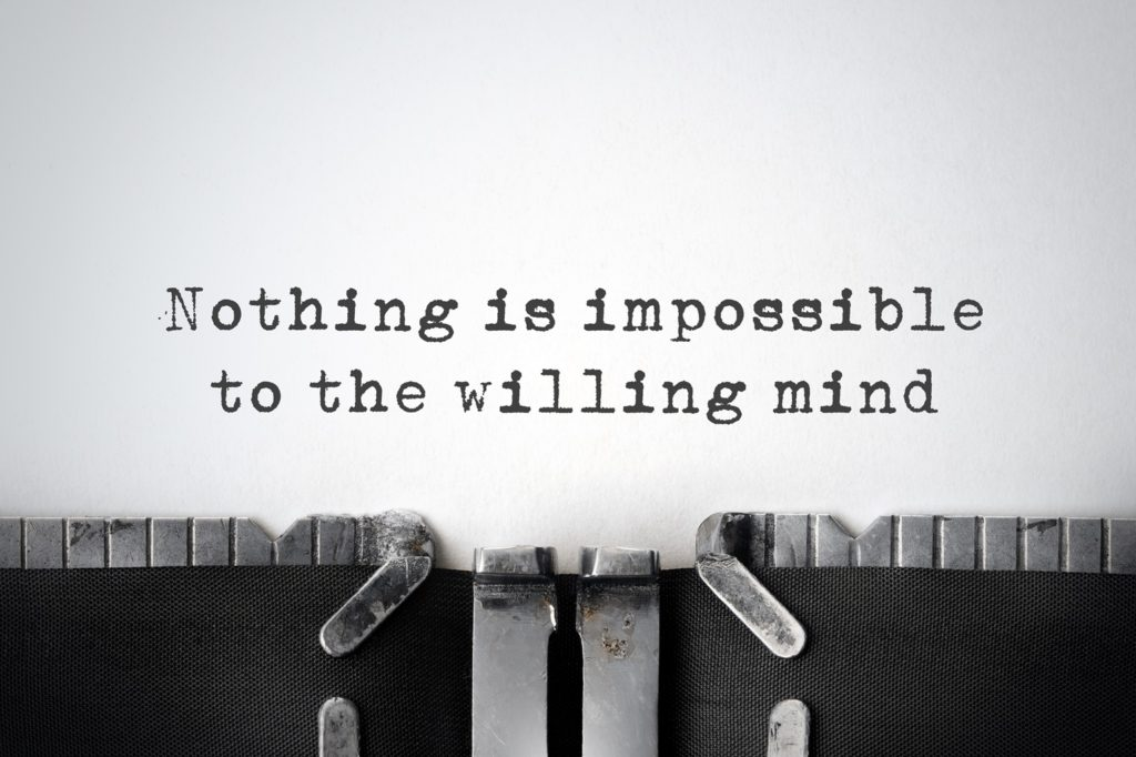 Nothing is impossible to the willing mind